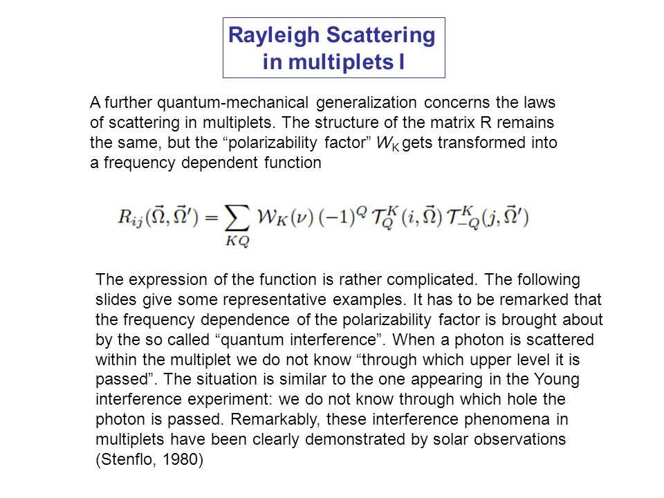 Rayleigh Scattering in multiplets I A further quantum-mechanical generalization concerns the laws of scattering in multiplets. The structure of the ma