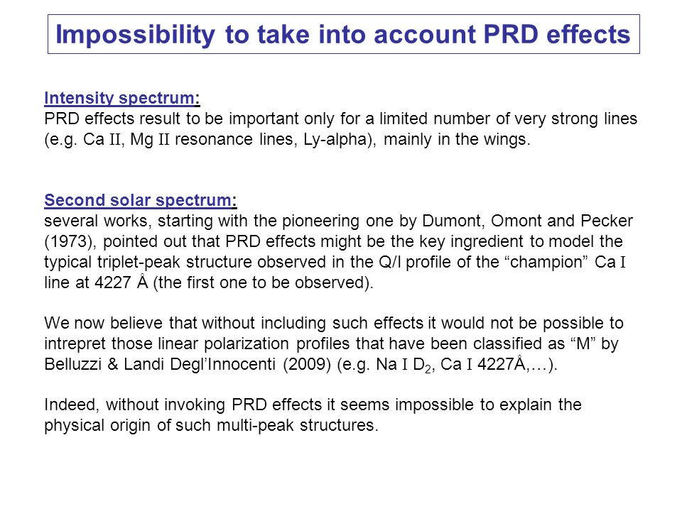 Impossibility to take into account PRD effects Intensity spectrum: PRD effects result to be important only for a limited number of very strong lines (