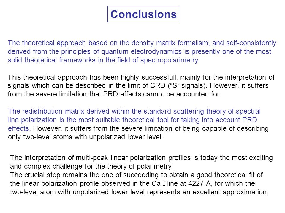 Conclusions The theoretical approach based on the density matrix formalism, and self-consistently derived from the principles of quantum electrodynami