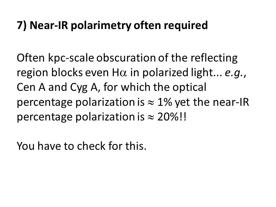7) Near-IR polarimetry often required Often kpc-scale obscuration of the reflecting region blocks even H in polarized light...