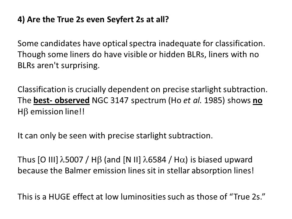 4) Are the True 2s even Seyfert 2s at all? Some candidates have optical spectra inadequate for classification. Though some liners do have visible or h
