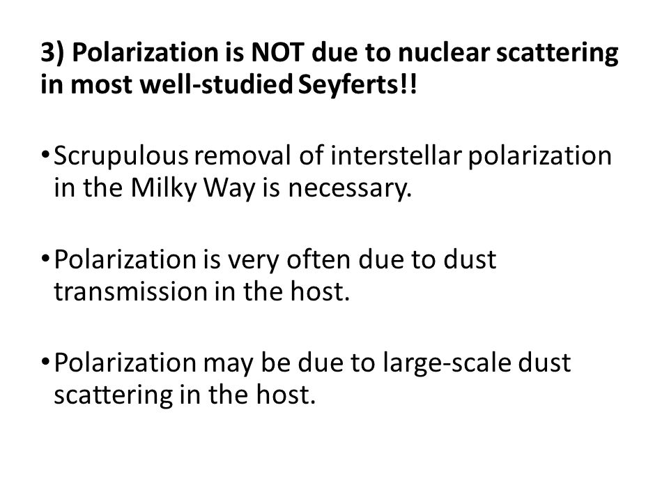 3) Polarization is NOT due to nuclear scattering in most well-studied Seyferts!! Scrupulous removal of interstellar polarization in the Milky Way is n