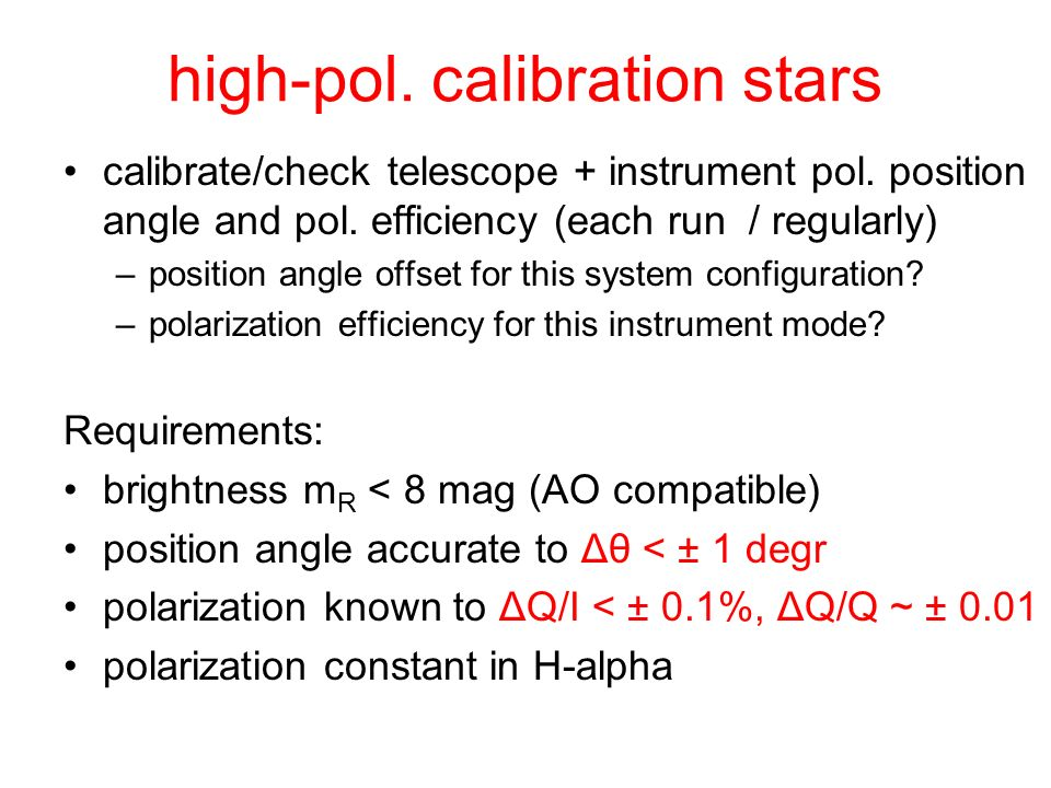 high-pol. calibration stars calibrate/check telescope + instrument pol. position angle and pol. efficiency (each run / regularly) –position angle offs