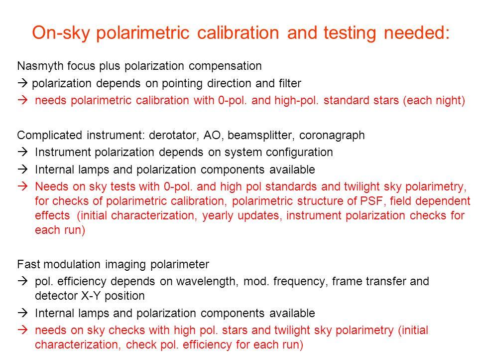 On-sky polarimetric calibration and testing needed: Nasmyth focus plus polarization compensation polarization depends on pointing direction and filter