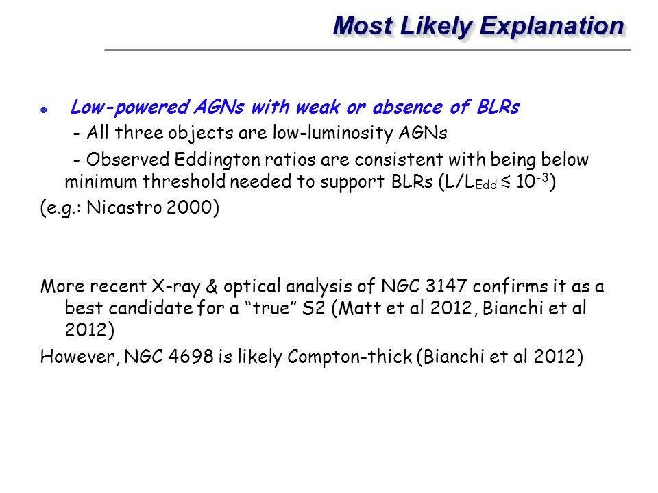 Most Likely Explanation Low-powered AGNs with weak or absence of BLRs - All three objects are low-luminosity AGNs - Observed Eddington ratios are cons