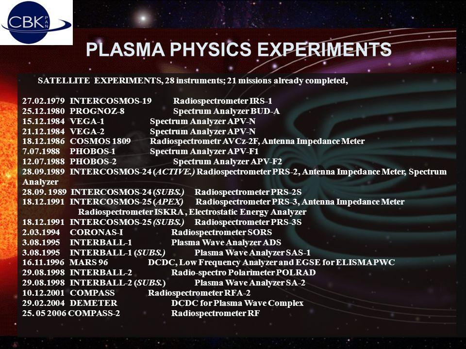 19.03.2004Piotr Orleański, SRC PAS6 PLASMA PHYSICS EXPERIMENTS SATELLITE EXPERIMENTS, 28 instruments; 21 missions already completed, 27.02.1979 INTERC