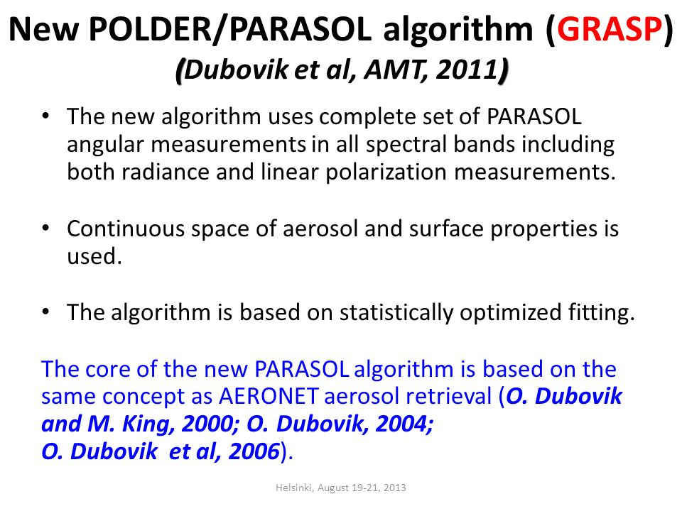 () New POLDER/PARASOL algorithm (GRASP) (Dubovik et al, AMT, 2011) The new algorithm uses complete set of PARASOL angular measurements in all spectral bands including both radiance and linear polarization measurements.