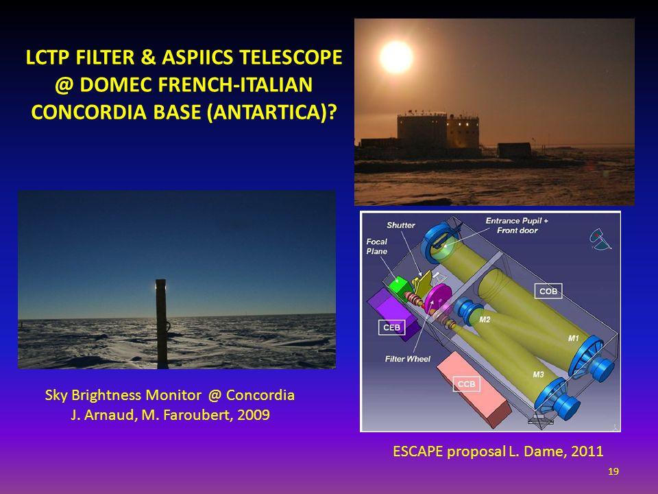 19 LCTP FILTER & ASPIICS TELESCOPE @ DOMEC FRENCH-ITALIAN CONCORDIA BASE (ANTARTICA)? Sky Brightness Monitor @ Concordia J. Arnaud, M. Faroubert, 2009