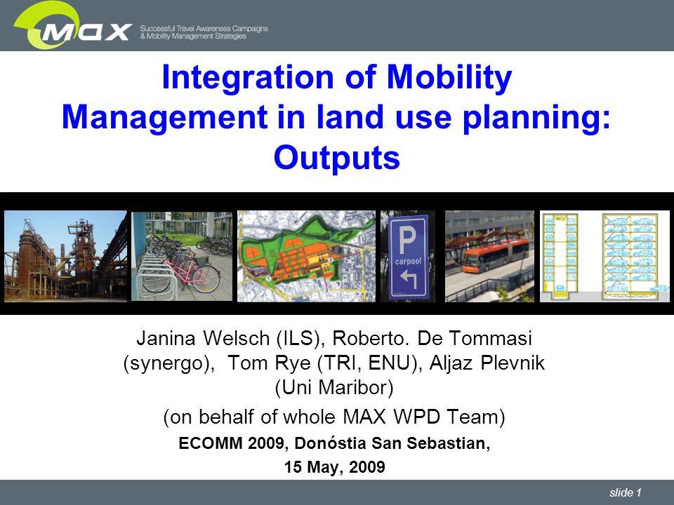 slide 1 Integration of Mobility Management in land use planning: Outputs Janina Welsch (ILS), Roberto.