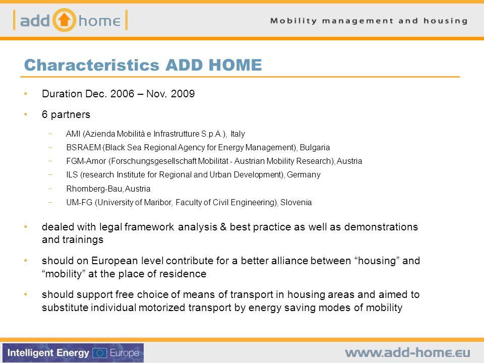 Characteristics ADD HOME Duration Dec. 2006 – Nov. 2009 6 partners AMI (Azienda Mobilità e Infrastrutture S.p.A.), Italy BSRAEM (Black Sea Regional Ag