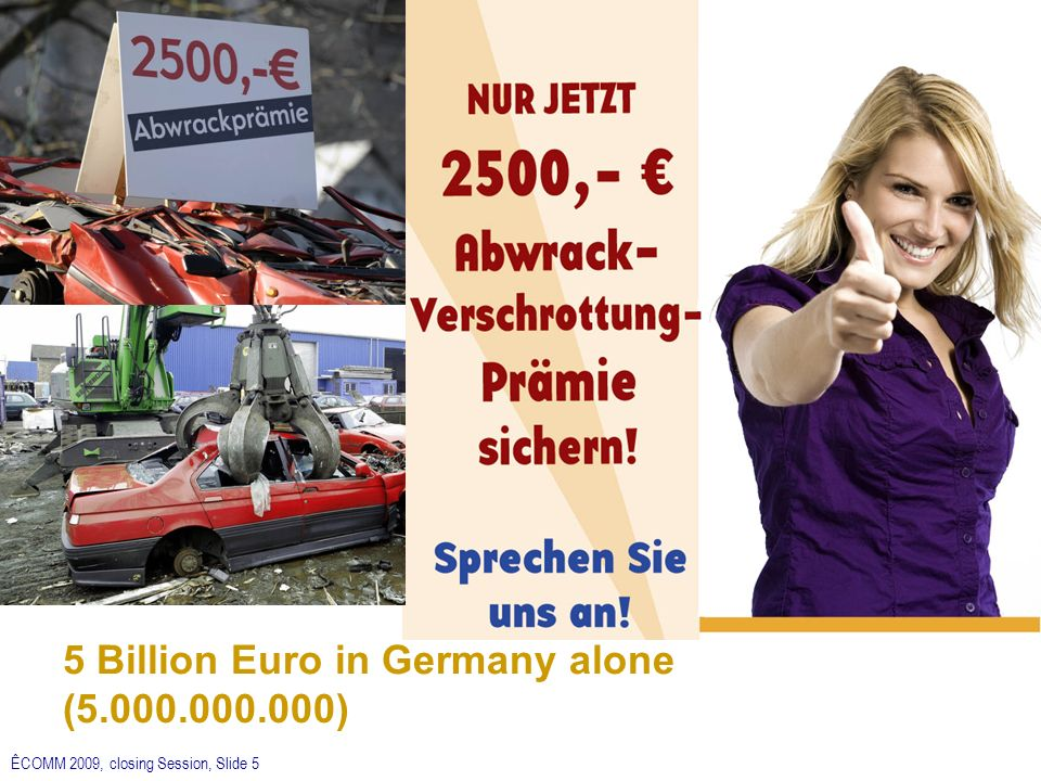 ÊCOMM 2009, closing Session, Slide 5 5 Billion Euro in Germany alone ( )
