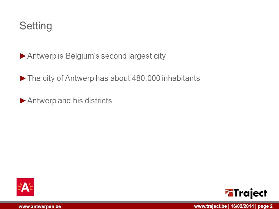 | 16/02/2014 | page 2   Setting Antwerp is Belgium s second largest city The city of Antwerp has about inhabitants Antwerp and his districts