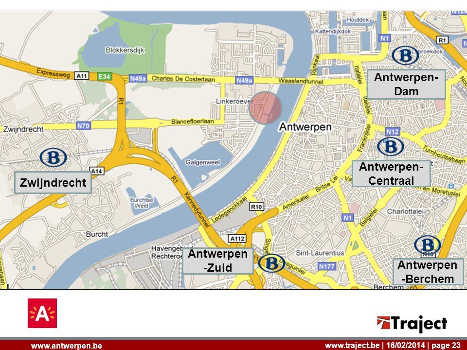 www.traject.be | 16/02/2014 | page 23 www.antwerpen.be Zwijndrecht Antwerpen -Berchem Antwerpen- Centraal Antwerpen- Dam Antwerpen -Zuid