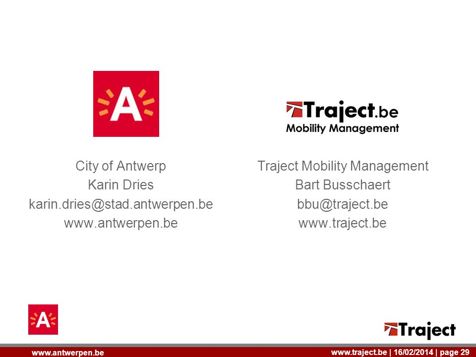 | 16/02/2014 | page 29   City of Antwerp Karin Dries   Traject Mobility Management Bart Busschaert