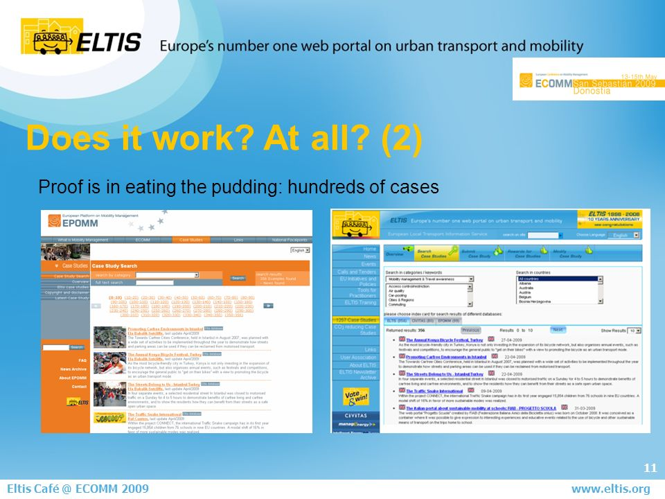 11 Eltis Café @ ECOMM 2008 June 5th - London www.eltis.org Proof is in eating the pudding: hundreds of cases Does it work.