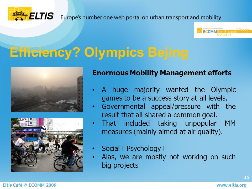 15 Eltis Café @ ECOMM 2008 June 5th - London www.eltis.org Enormous Mobility Management efforts A huge majority wanted the Olympic games to be a success story at all levels.
