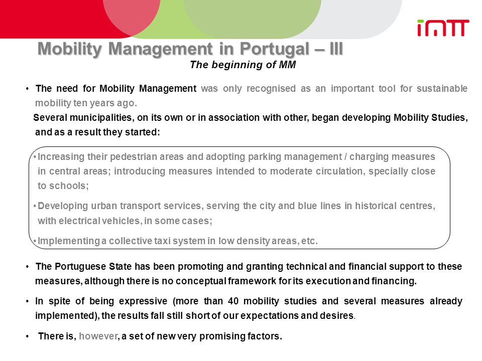 Mobility Management in Portugal – III The need for Mobility Management was only recognised as an important tool for sustainable mobility ten years ago