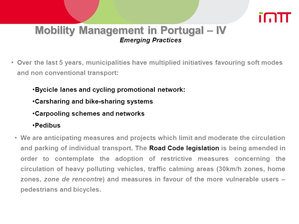 Mobility Management in PortugalIV Mobility Management in Portugal – IV Over the last 5 years, municipalities have multiplied initiatives favouring sof