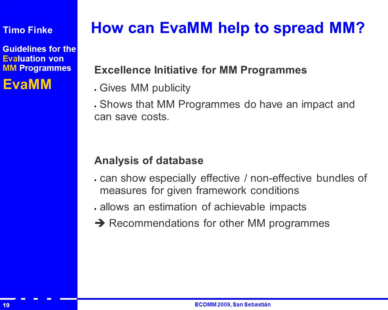 Guidelines for the Evaluation von MM Programmes EvaMM Timo Finke RUTH ECOMM 2009, San Sebastián 19 How can EvaMM help to spread MM.