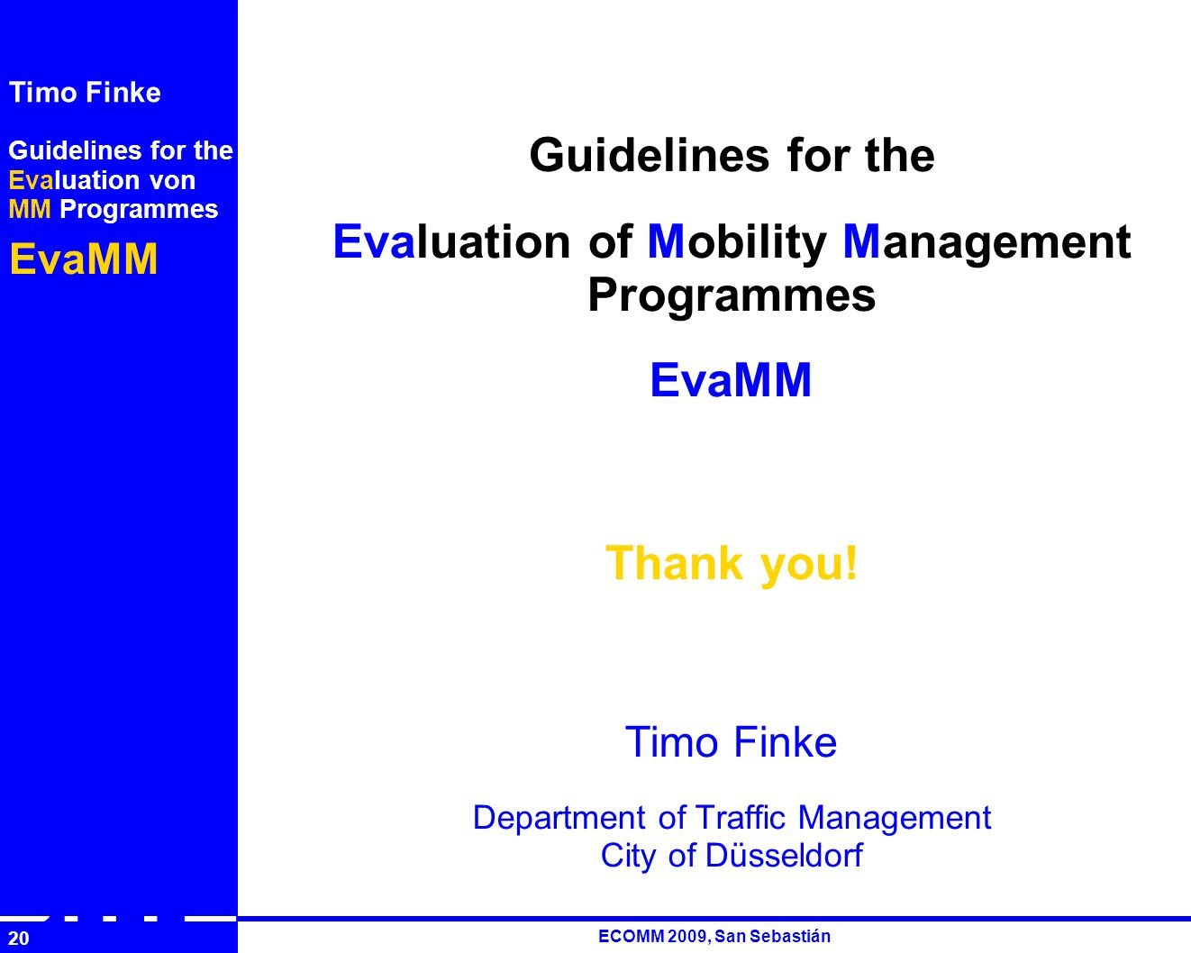 Guidelines for the Evaluation von MM Programmes EvaMM Timo Finke RUTH ECOMM 2009, San Sebastián 20 Guidelines for the Evaluation of Mobility Management Programmes EvaMM Thank you.