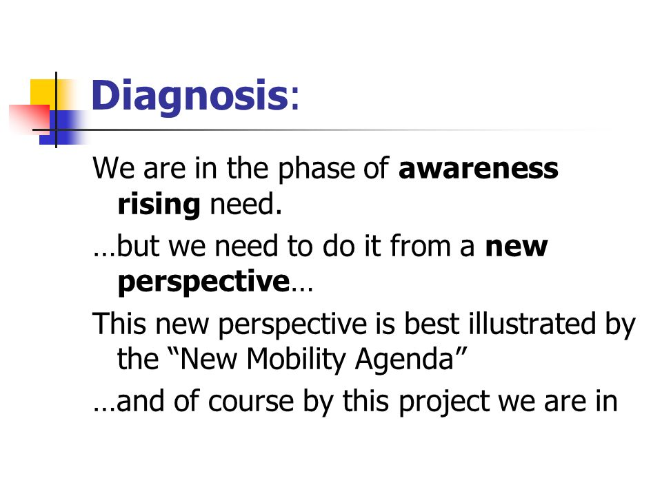 Diagnosis: We are in the phase of awareness rising need.