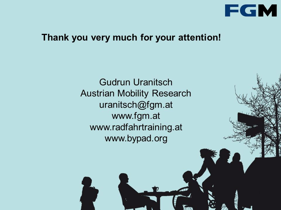 Gudrun Uranitsch Austrian Mobility Research uranitsch@fgm.at www.fgm.at www.radfahrtraining.at www.bypad.org Thank you very much for your attention!