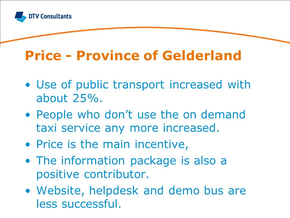 Price - Province of Gelderland Use of public transport increased with about 25%. People who dont use the on demand taxi service any more increased. Pr