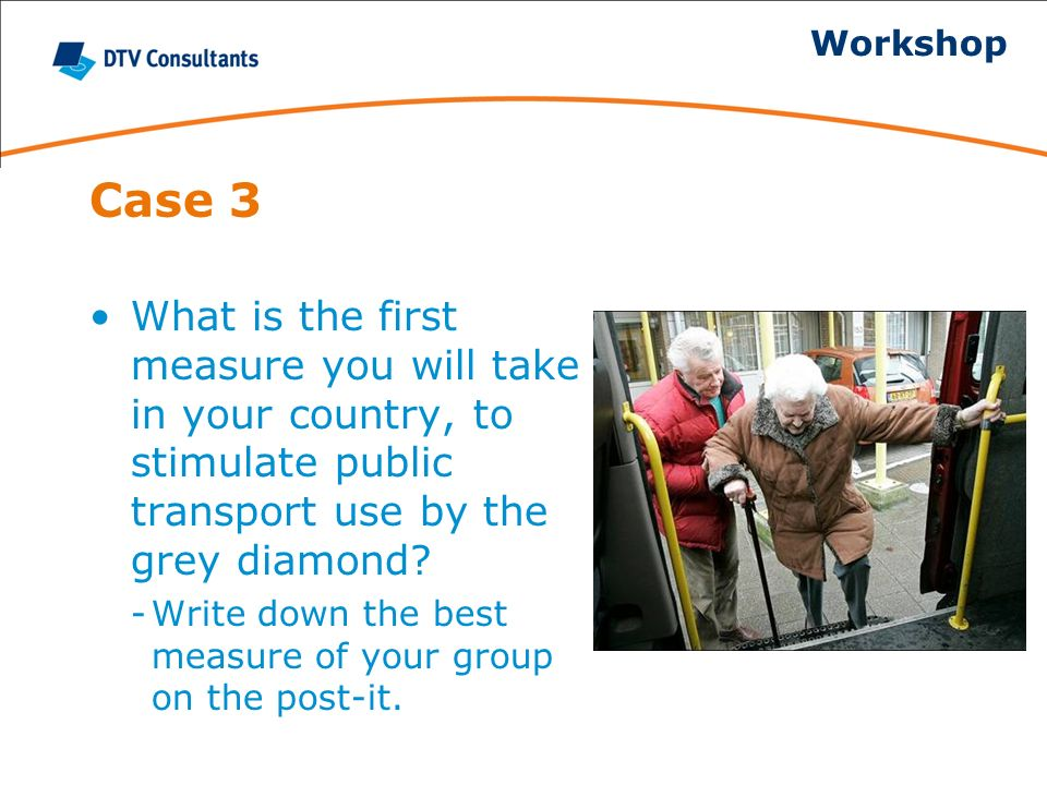 Case 3 What is the first measure you will take in your country, to stimulate public transport use by the grey diamond? -Write down the best measure of