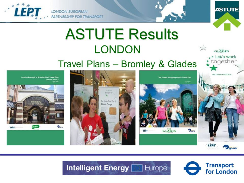 ASTUTE Results LONDON Travel Plans – Bromley & Glades