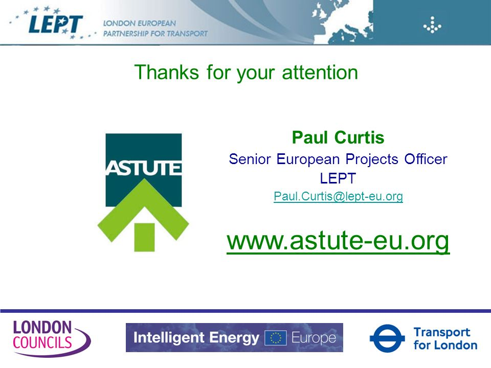 Thanks for your attention Paul Curtis Senior European Projects Officer LEPT