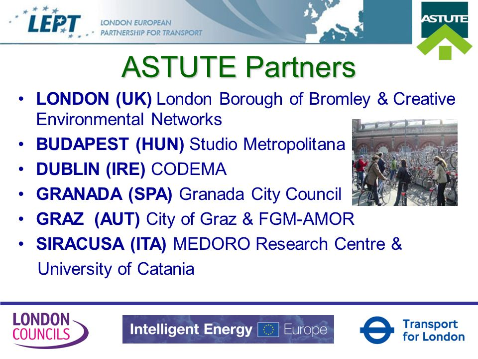 ASTUTE Partners LONDON (UK) London Borough of Bromley & Creative Environmental Networks BUDAPEST (HUN) Studio Metropolitana DUBLIN (IRE) CODEMA GRANADA (SPA) Granada City Council GRAZ (AUT) City of Graz & FGM-AMOR SIRACUSA (ITA) MEDORO Research Centre & University of Catania