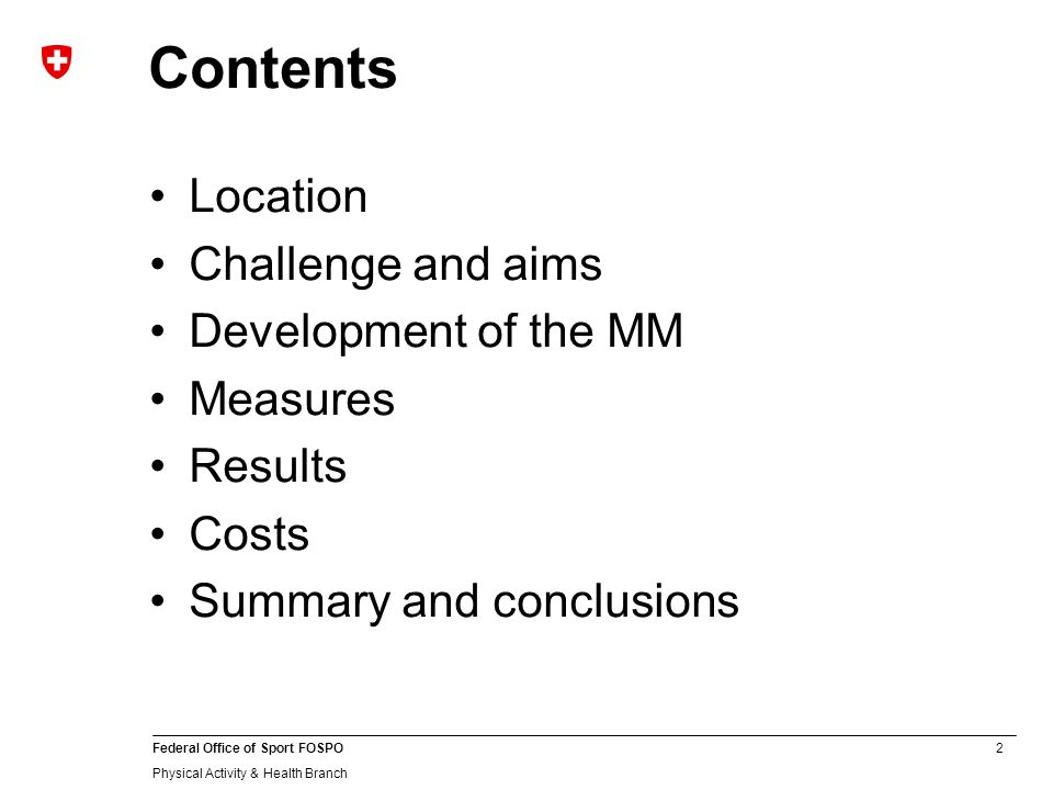 2 Federal Office of Sport FOSPO Physical Activity & Health Branch Contents Location Challenge and aims Development of the MM Measures Results Costs Summary and conclusions