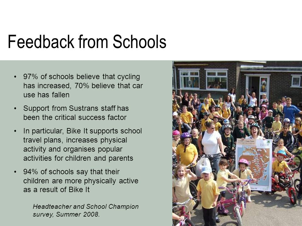 Feedback from Schools 97% of schools believe that cycling has increased, 70% believe that car use has fallen Support from Sustrans staff has been the