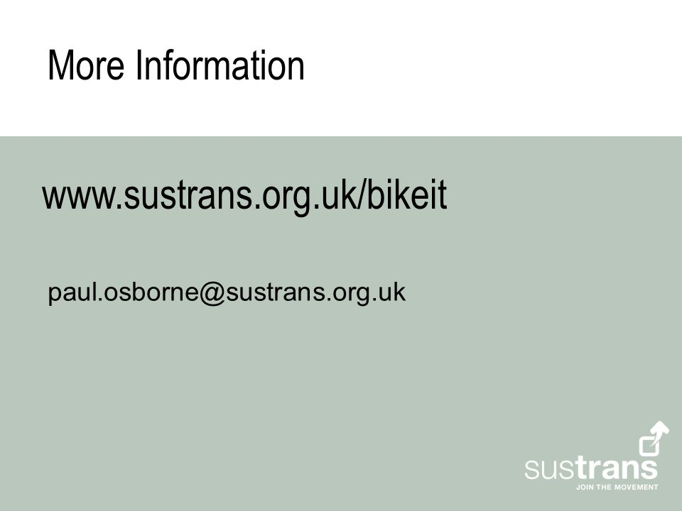 www.sustrans.org.uk/bikeit paul.osborne@sustrans.org.uk More Information