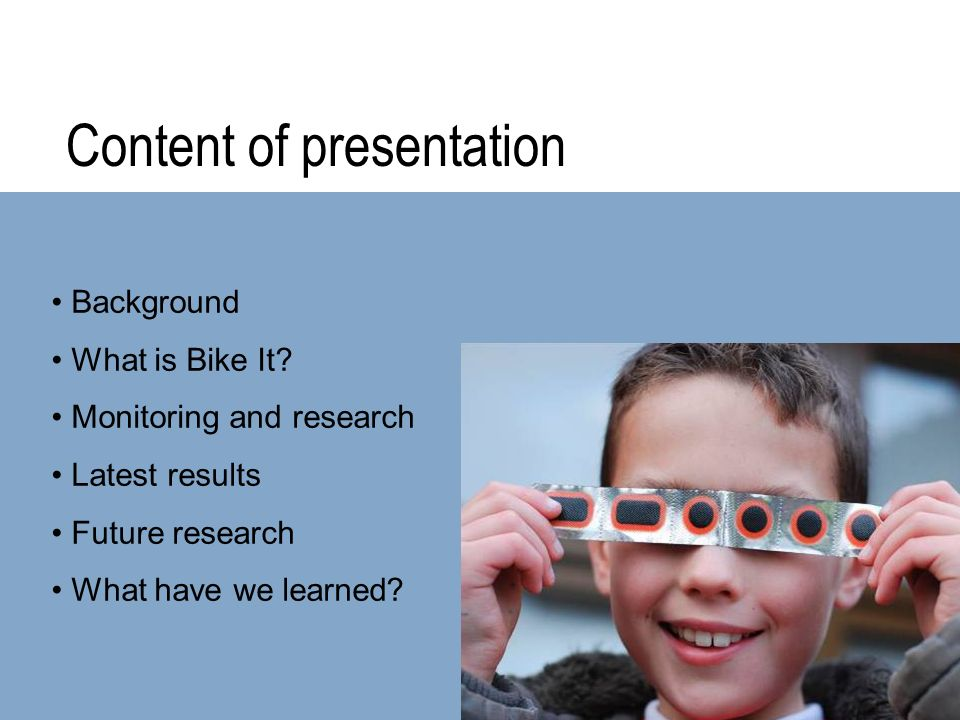 Content of presentation Background What is Bike It? Monitoring and research Latest results Future research What have we learned?