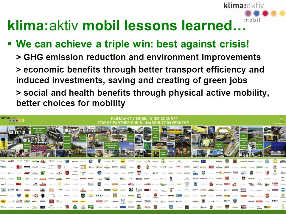 www.klimaaktivmobil.at 30 klima:aktiv mobil lessons learned… We can achieve a triple win: best against crisis.