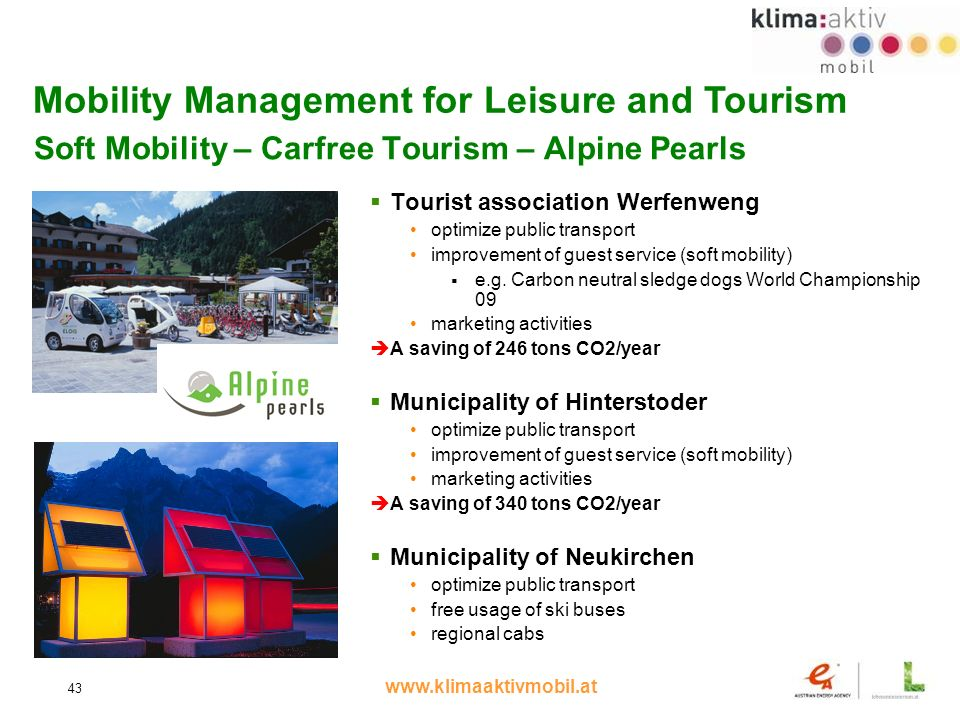 www.klimaaktivmobil.at 43 Soft Mobility – Carfree Tourism – Alpine Pearls Tourist association Werfenweng optimize public transport improvement of guest service (soft mobility) e.g.
