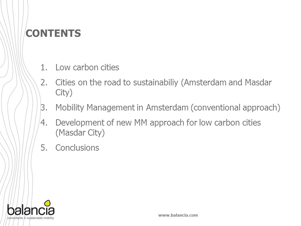 www.balancia.com CONTENTS 1.Low carbon cities 2.Cities on the road to sustainabiliy (Amsterdam and Masdar City) 3.Mobility Management in Amsterdam (co