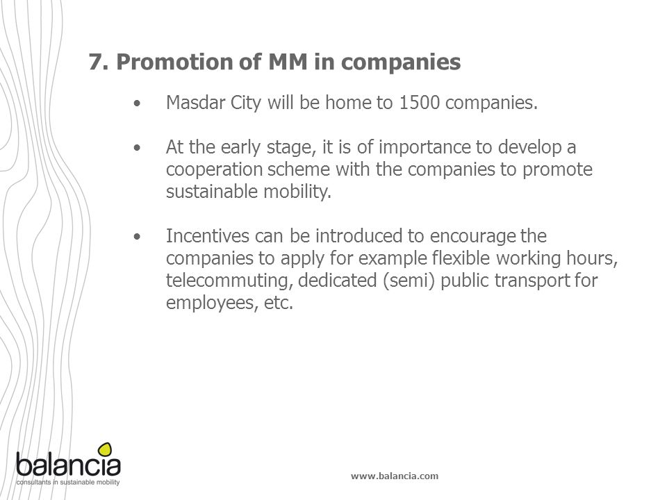 www.balancia.com 7. Promotion of MM in companies Masdar City will be home to 1500 companies. At the early stage, it is of importance to develop a coop