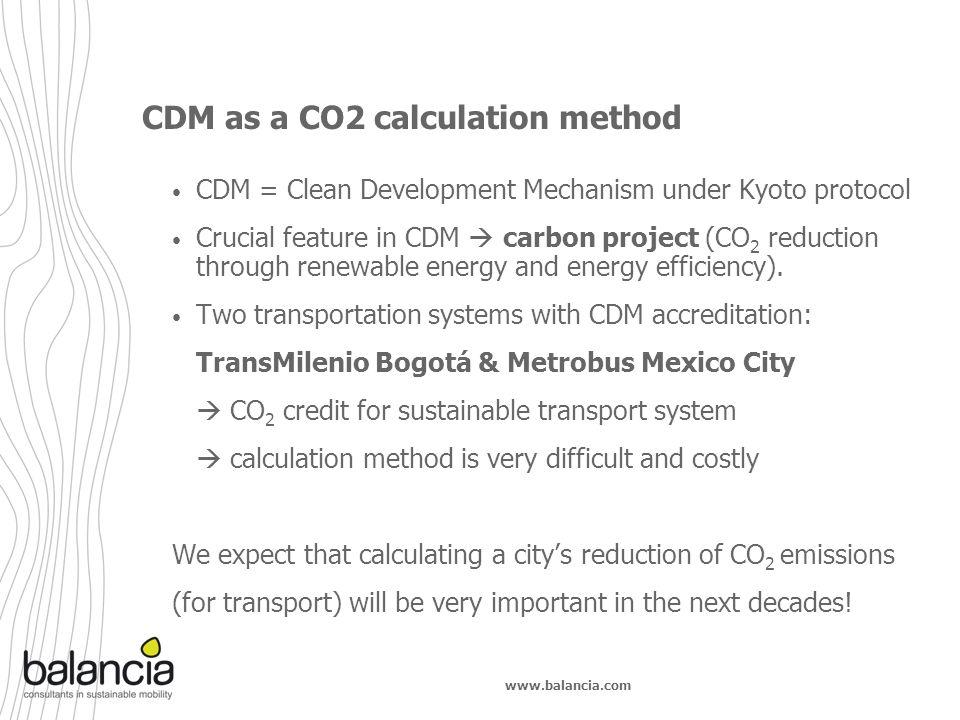 www.balancia.com CDM as a CO2 calculation method CDM = Clean Development Mechanism under Kyoto protocol Crucial feature in CDM carbon project (CO 2 re