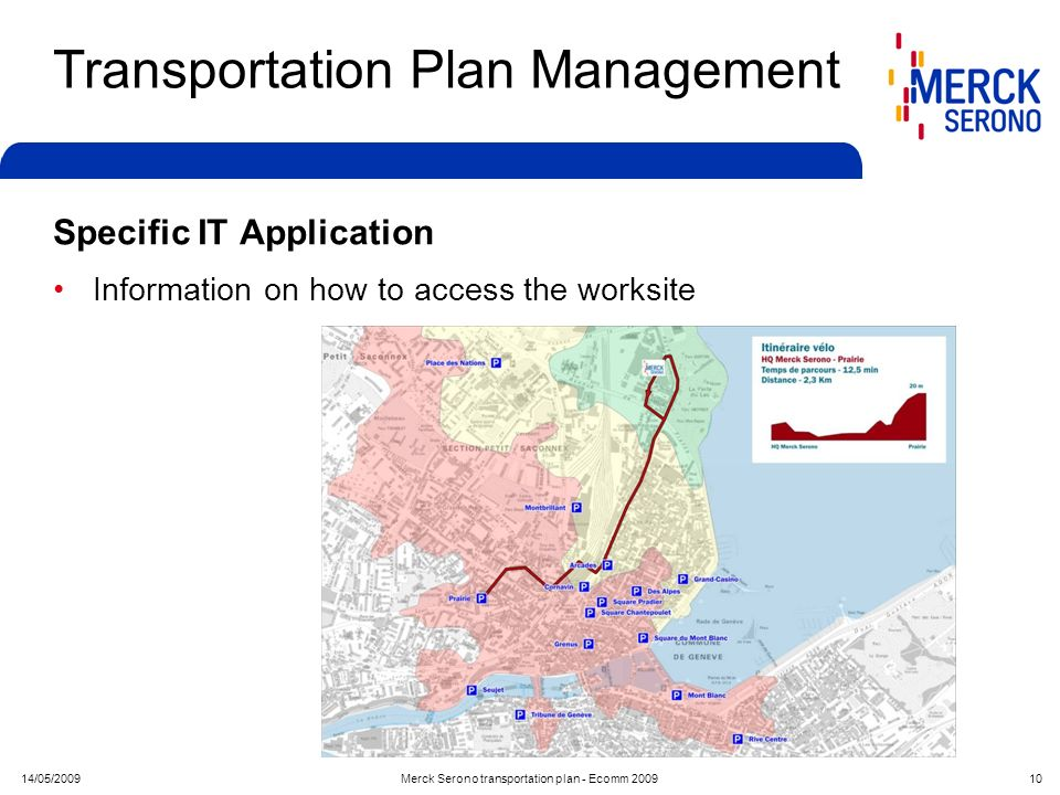 14/05/2009Merck Serono transportation plan - Ecomm 2009 10 Transportation Plan Management Specific IT Application Information on how to access the wor