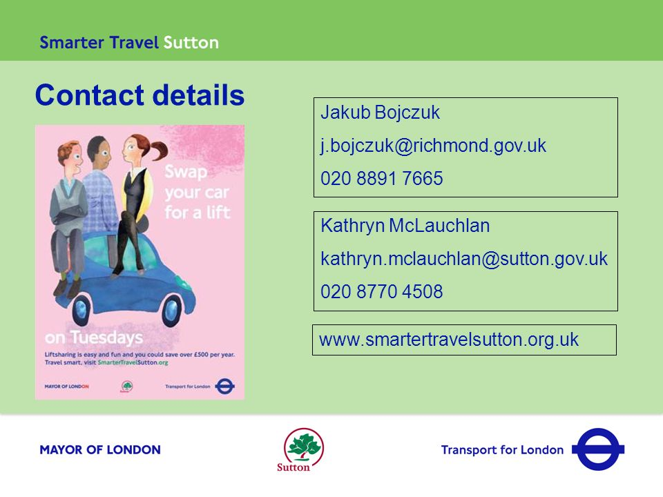 Contact details Kathryn McLauchlan kathryn.mclauchlan@sutton.gov.uk 020 8770 4508 Jakub Bojczuk j.bojczuk@richmond.gov.uk 020 8891 7665 www.smartertra