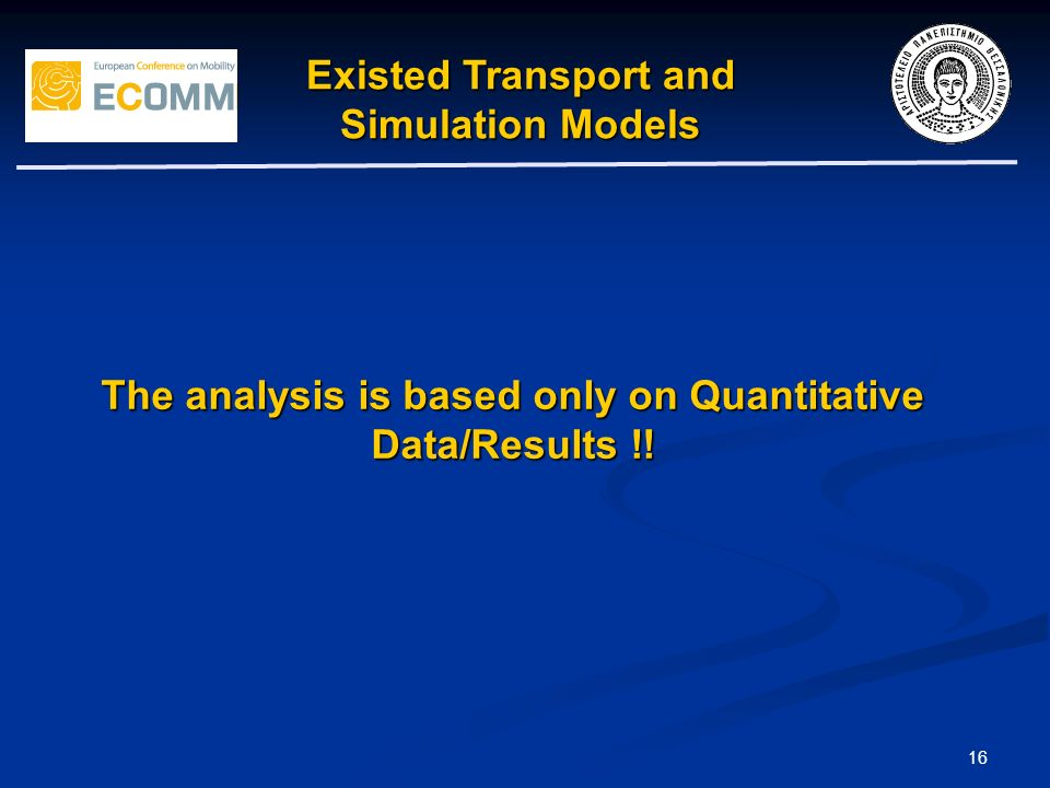 16 The analysis is based only on Quantitative Data/Results !! Existed Transport and Simulation Models