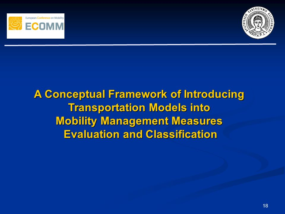 18 A Conceptual Framework of Introducing Transportation Models into Mobility Management Measures Evaluation and Classification Evaluation and Classifi