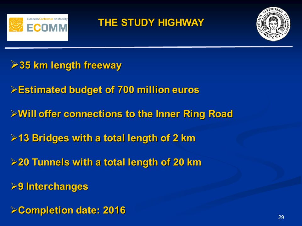 THE STUDY HIGHWAY 29 35 km length freeway 35 km length freeway Estimated budget of 700 million euros Estimated budget of 700 million euros Will offer