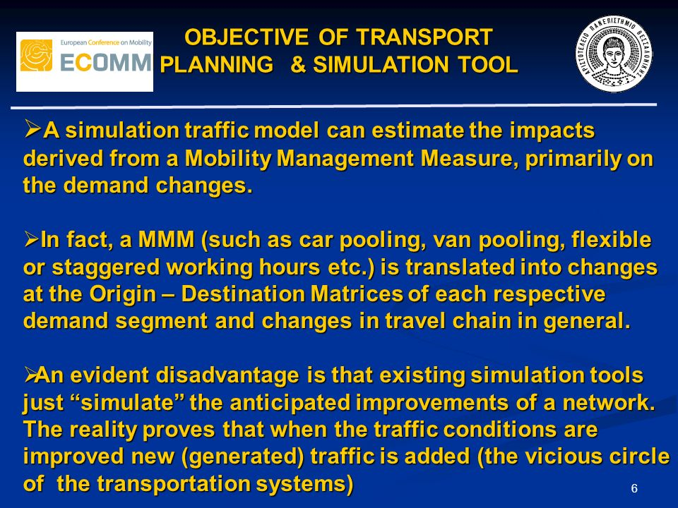 OBJECTIVE OF TRANSPORT PLANNING & SIMULATION TOOL 6 A simulation traffic model can estimate the impacts derived from a Mobility Management Measure, pr