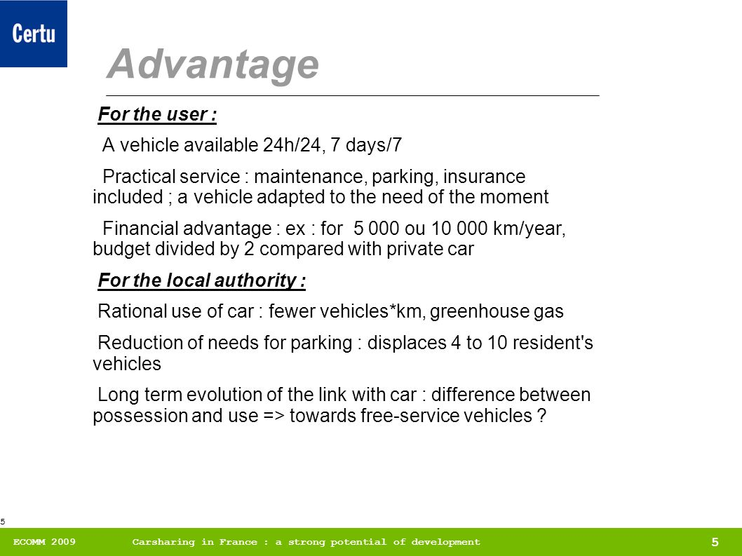 5 ECOMM 2009Carsharing in France : a strong potential of development 5 Advantage For the user : A vehicle available 24h/24, 7 days/7 Practical service