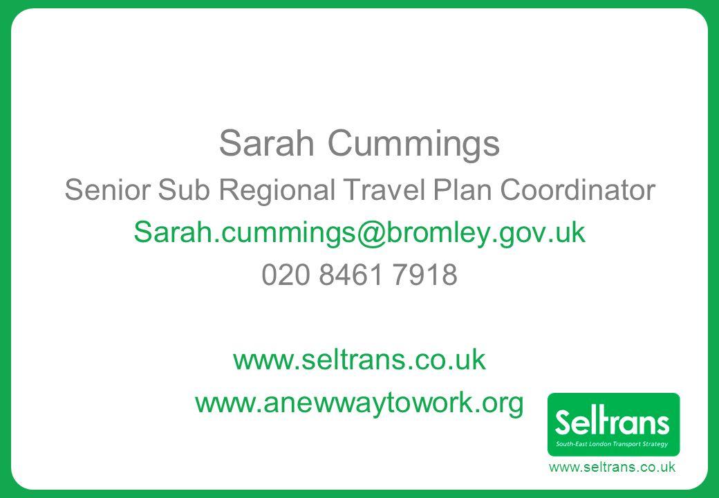 www.seltrans.co.uk Sarah Cummings Senior Sub Regional Travel Plan Coordinator Sarah.cummings@bromley.gov.uk 020 8461 7918 www.seltrans.co.uk www.aneww