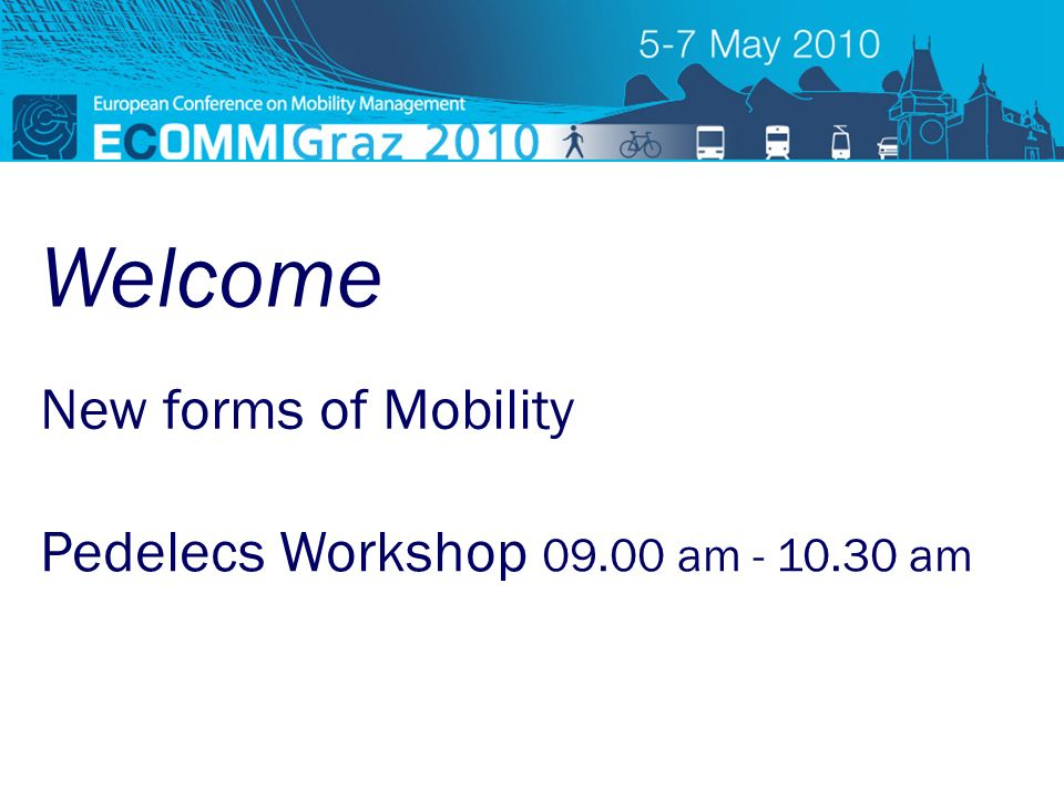 ECOMM 2010 new forms of mobility TimePresentationBy 09.00 – 09.10Welcome and introduction workshopBarbara van Berkum 09.10 – 09.30How to create a spark between commuters and e-bikes.