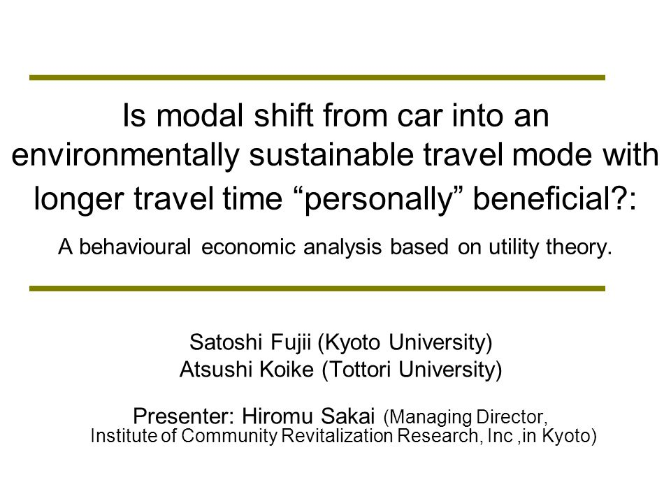 conclusion - According to economic behavioral theory and Maslows social psychological theory,personal benefit (or subjective well-being) could increase due to voluntary behavior change from car use to environmental sustainable modes use.